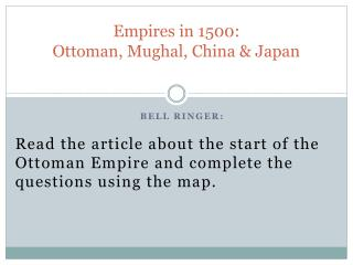 Empires in 1500:  Ottoman, Mughal, China & Japan
