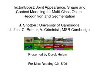 TextonBoost: Joint Appearance, Shape and Context Modeling for Multi-Class Object Recognition and Segmentation  J. Shotto