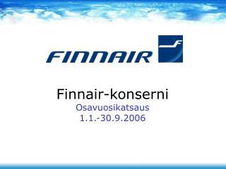 Finnair-konserni Osavuosikatsaus 1.1.-30.9.2006