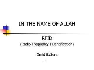 IN THE NAME OF ALLAH RFID (Radio Frequency I Dentification) Omid Ba3ere