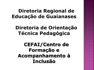 Diretoria Regional de Educação de Guaianases Diretoria de Orientação Técnica Pedagógica