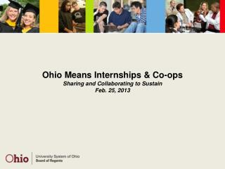 Ohio Means Internships & Co-ops Sharing and Collaborating to Sustain Feb. 25, 2013