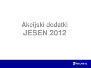 Akcijski dodatki  JESEN 2012