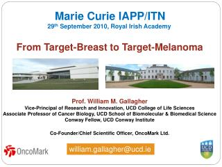From Target-Breast to Target-Melanoma Prof. William M. Gallagher