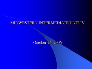 MIDWESTERN INTERMEDIATE UNIT IV    October 24, 2006