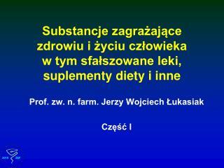 Substancje zagrażające zdrowiu i życiu człowieka  w tym sfałszowane leki, suplementy diety i inne