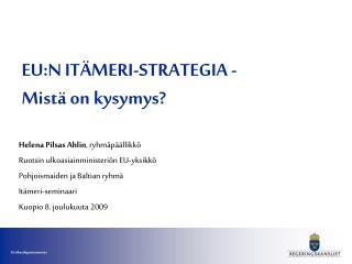 EU:N ITÄMERI-STRATEGIA - Mistä on kysymys?
