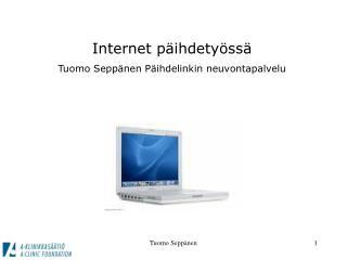 Internet päihdetyössä Tuomo Seppänen Päihdelinkin neuvontapalvelu