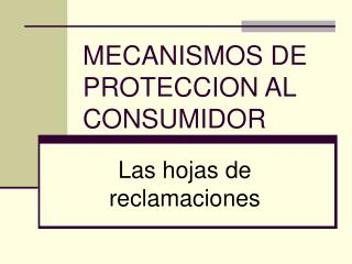 MECANISMOS DE PROTECCION AL CONSUMIDOR