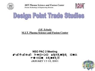 J.H. Schultz M.I.T. Plasma Science and Fusion Center NSO PAC 2 Meeting