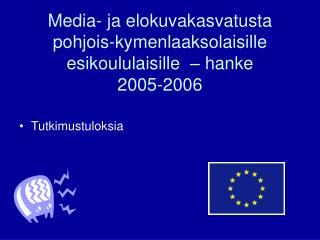 Media- ja elokuvakasvatusta pohjois-kymenlaaksolaisille esikoululaisille  – hanke  2005-2006
