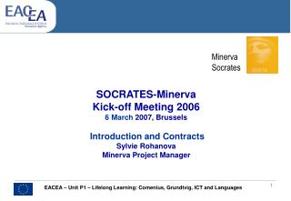 SOCRATES-Minerva Kick-off Meeting 2006 6 March 2007, Brussels   Introduction and Contracts  Sylvie Rohanova Minerva Proj