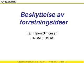 Beskyttelse av forretningsideer Kari Helen Simonsen  ONSAGERS AS