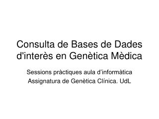 Consulta de Bases de Dades d'interès en Genètica Mèdica