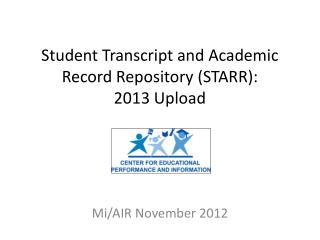 Student Transcript and Academic Record Repository (STARR): 2013 Upload