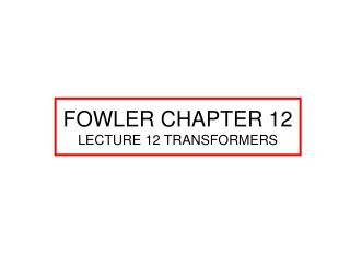 FOWLER CHAPTER 12 LECTURE 12 TRANSFORMERS