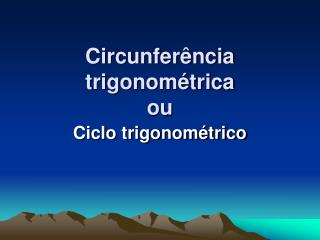 Circunferência trigonométrica  ou