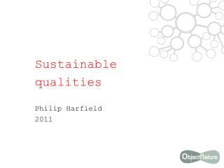 Sustainable  qualities Philip Harfield 2011