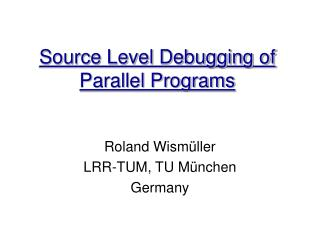 Source Level Debugging of Parallel Programs