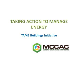 TAKING ACTION TO MANAGE ENERGY
