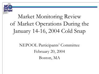 Market Monitoring Review of Market Operations During the January 14-16, 2004 Cold Snap
