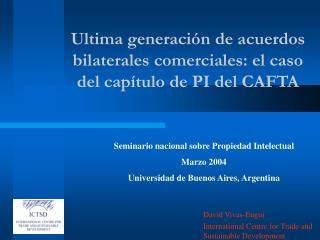 Ultima generación de acuerdos bilaterales comerciales: el caso del capítulo de PI del CAFTA