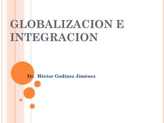 GLOBALIZACION E INTEGRACION