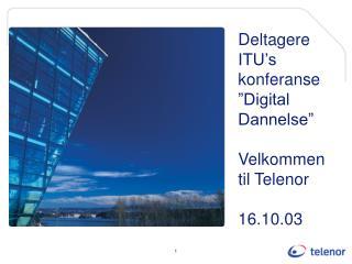 """Deltagere ITU's konferanse """"Digital Dannelse"""" Velkommen til Telenor 16.10.03"""