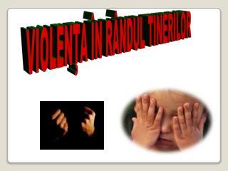 VIOLENŢA ÎN RÂNDUL TINERILOR