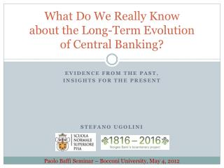 What  Do  We Really  Know about the Long- Term  Evolution of Central  Banking ?