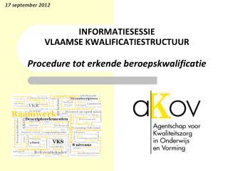 INFORMATIESESSIE  VLAAMSE KWALIFICATIESTRUCTUUR Procedure tot erkende beroepskwalificatie