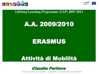 Lifelong Learning Programme (LLP) 2007-2013 A.A. 2009/2010 ERASMUS Attività di Mobilità