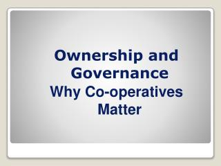 Ownership and Governance Why  Co - operatives  Matter
