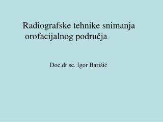 Radiografske tehnike snimanja  orofacijalnog podru?ja