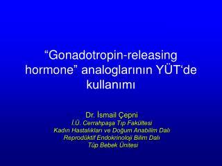 """"""" Gonadotropin-releasing hormone """" analoglarının YÜT'de kullanımı"""