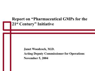 Report on  Pharmaceutical GMPs for the 21st Century  Initiative