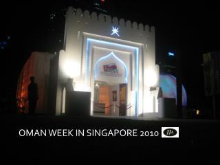 OMAN WEEK – SINGAPORE 2010