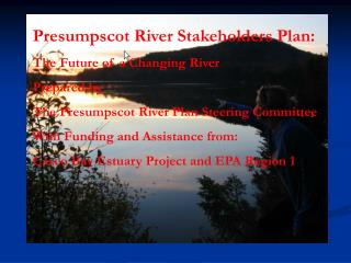 Presumpscot River Stakeholders Plan: The Future of a Changing River Prepared by