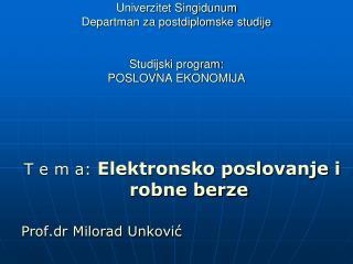 Univerzitet Singidunum Departman za postdiplomske studije   Studijski program: POSLOVNA EKONOMIJA