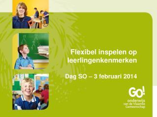Flexibel inspelen op leerlingenkenmerken Dag SO – 3 februari 2014