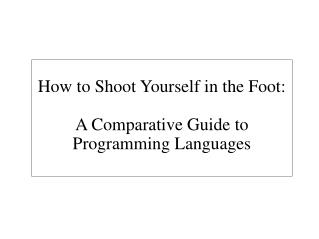 How to Shoot Yourself in the Foot: A Comparative Guide to Programming Languages