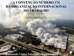 A CONVEN  O N MERO 174  DA ORGANIZA  O INTERNACIONAL  DO TRABALHO           PREVEN  O DE GRANDES         ACIDENTES QU MI