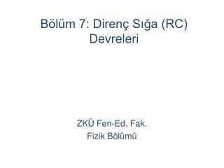 B�l�m 7: Diren� S??a (RC) Devreleri