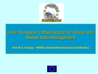 A Pan-European Infrastructure for Ocean and Marine Data Management    Dick M.A. Schaap   MARIS SeaDataNet technical coor