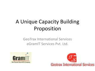 A Unique Capacity Building Proposition