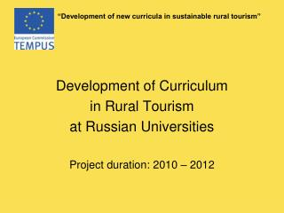 Development of Curriculum in Rural Tourism at Russian Universities Project duration:  2010 � 2012
