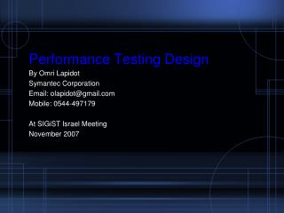 Performance Testing Design By Omri Lapidot Symantec Corporation Email: olapidot@gmail