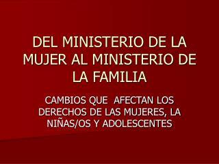 DEL MINISTERIO DE LA MUJER AL MINISTERIO DE LA FAMILIA