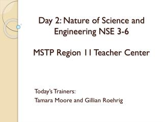 Day 2: Nature of Science and Engineering NSE 3-6  MSTP Region 11 Teacher  Center