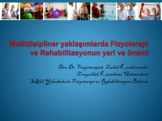 Multidisipliner  yaklaşımlarda Fizyoterapi ve Rehabilitasyonun yeri ve önemi